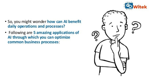 • So, you might wonder how can AI benefit daily operations and processes? • Following are 5 amazing applications of AI thr...