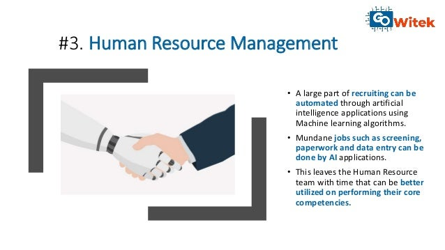 #3. Human Resource Management • A large part of recruiting can be automated through artificial intelligence applications u...