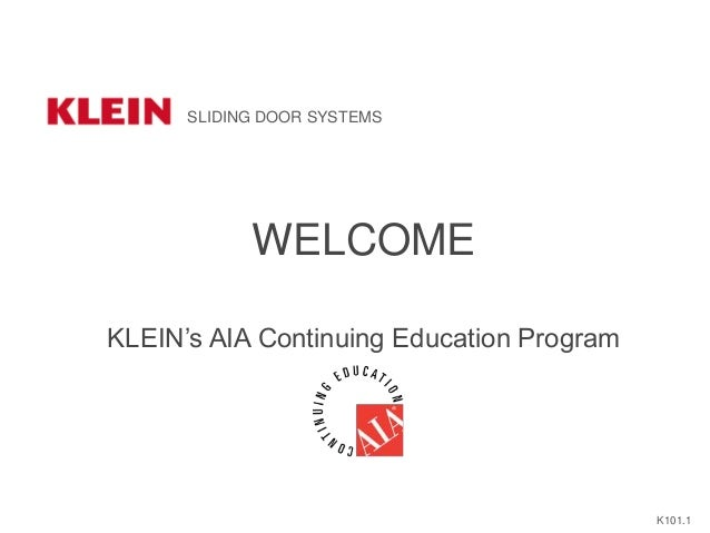 WELCOME KLEIN's AIA Continuing Education Program SLIDING DOOR SYSTEMS K101.1