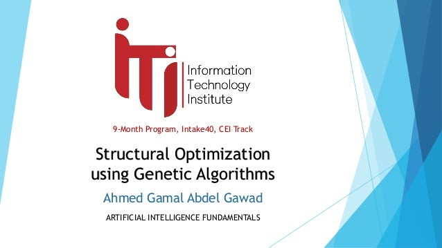 9-Month Program, Intake40, CEI Track ARTIFICIAL INTELLIGENCE FUNDAMENTALS Structural Optimization using Genetic Algorithms...