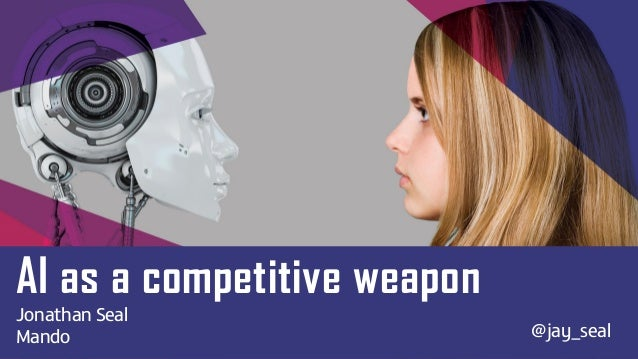 AI as a competitive weapon Jonathan Seal Mando @jay_seal
