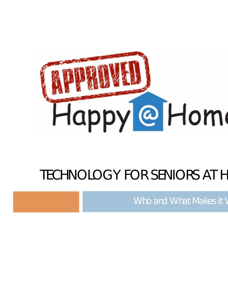TECHNOLOGY FOR SENIORS AT HOME             Who and What Makes it Work?