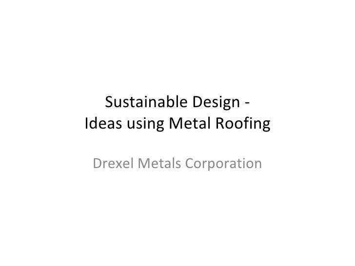 Sustainable Design - Ideas using Metal Roofing Drexel Metals Corporation