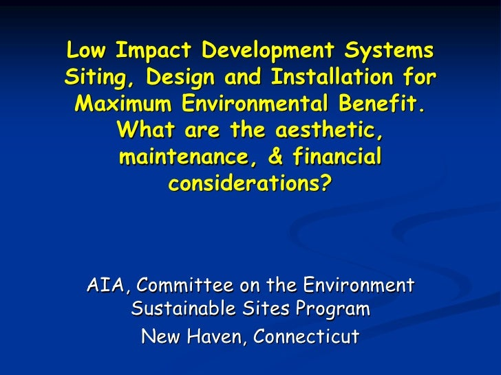 Low Impact Development SystemsSiting, Design and Installation for Maximum Environmental Benefit.     What are the aestheti...