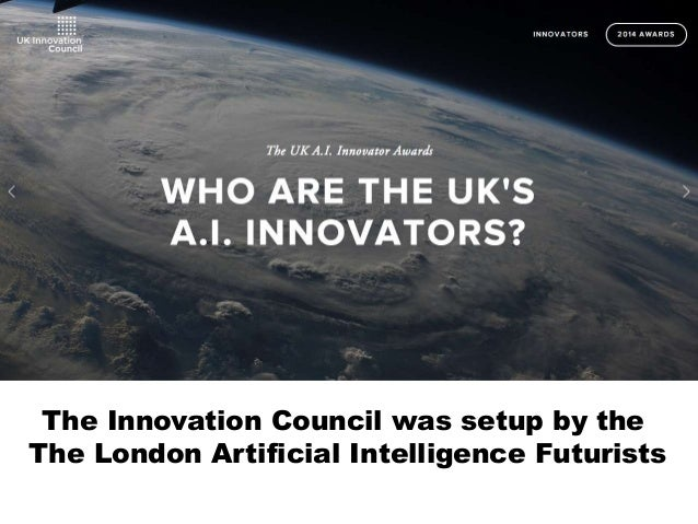 The Innovation Council was setup by the The London Artificial Intelligence Futurists