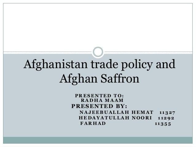 PRESENTED TO: RADHA MAAM PRESENTED BY: NAJEEBUALLAH HEMAT 11327 HEDAYATULLAH NOORI 11292 FARHAD 1135 5 Afghanistan trade p...