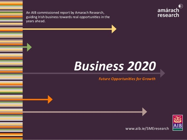 An AIB commissioned report by Amarach Research,guiding Irish business towards real opportunities in theyears ahead.       ...