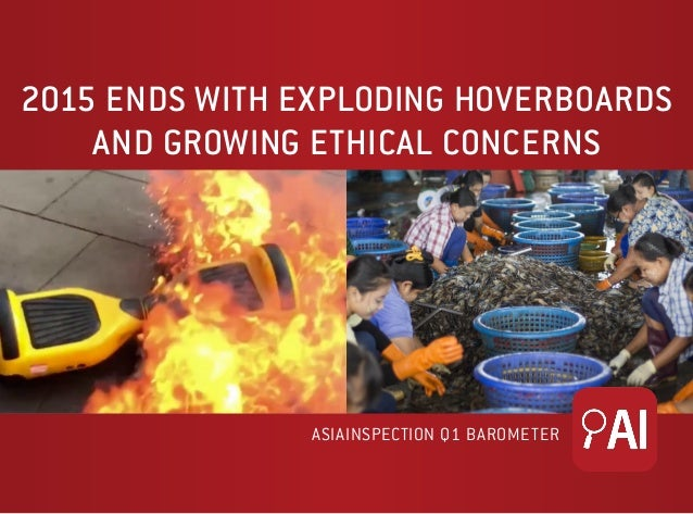 2015 ENDS WITH EXPLODING HOVERBOARDS AND GROWING ETHICAL CONCERNS ASIAINSPECTION Q1 BAROMETER