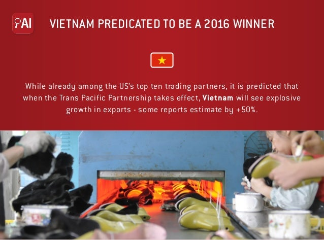 VIETNAM PREDICATED TO BE A 2016 WINNER While already among the US's top ten trading partners, it is predicted that when th...