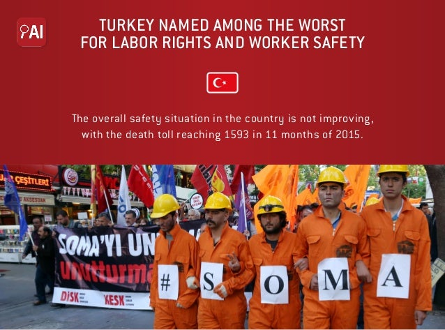 TURKEY NAMED AMONG THE WORST FOR LABOR RIGHTS AND WORKER SAFETY The overall safety situation in the country is not improvi...