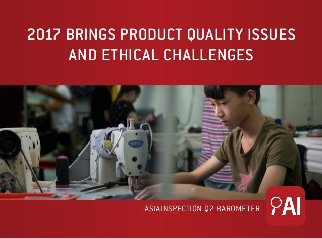 2017 BRINGS PRODUCT QUALITY ISSUES AND ETHICAL CHALLENGES ASIAINSPECTION Q2 BAROMETER