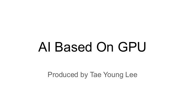 AI Based On GPU Produced by Tae Young Lee