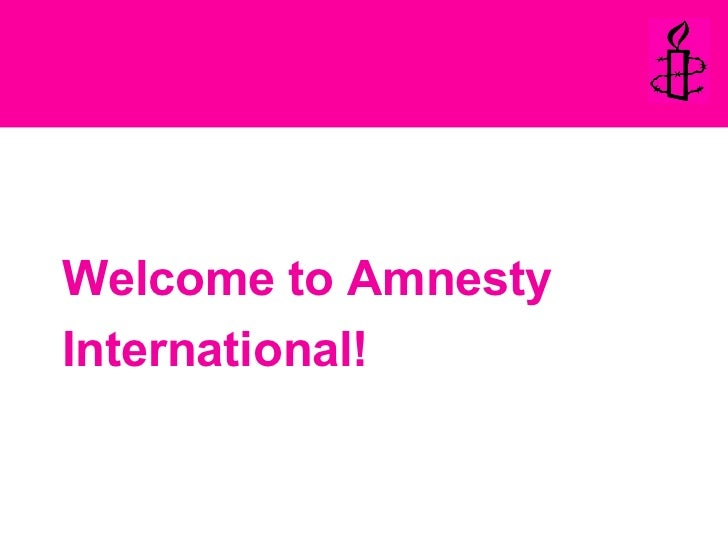 <ul><li>Welcome to Amnesty </li></ul><ul><li>International! </li></ul>