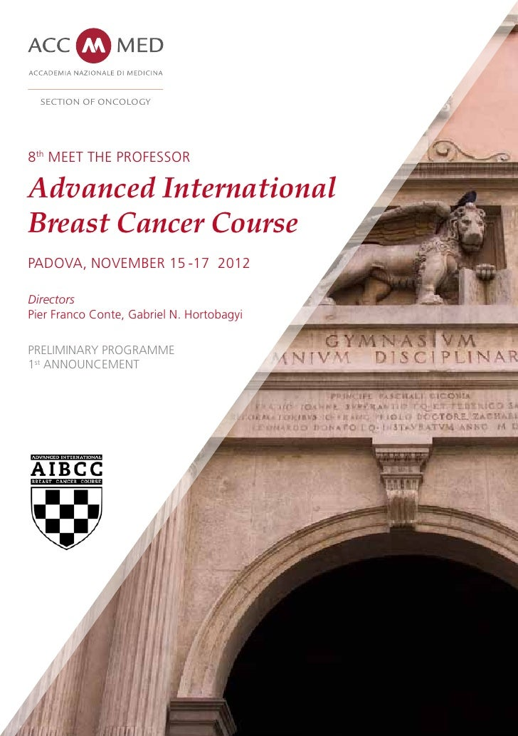 Section of Oncology8th Meet the ProfessorAdvanced InternationalBreast Cancer CoursePadova, November 15 -17 2012DirectorsPi...