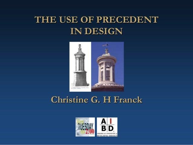 THE USE OF PRECEDENTIN DESIGNChristine G. H Franck