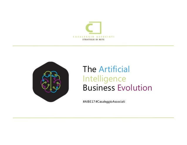#AIBE17 #CasaleggioAssociati The Artificial Intelligence Business Evolution