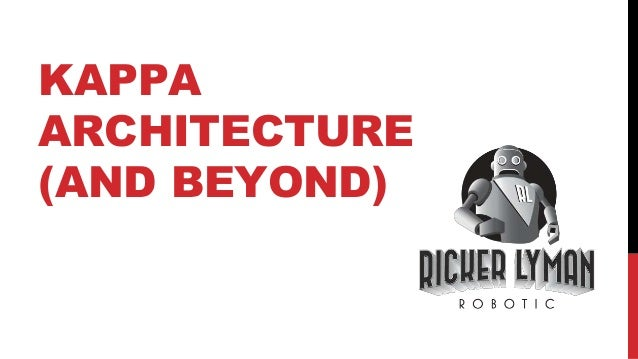 KAPPA ARCHITECTURE (AND BEYOND)