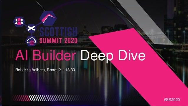 #SS2020 AI Builder Deep Dive Rebekka Aalbers, Room 2 - 13.30 #SS2020