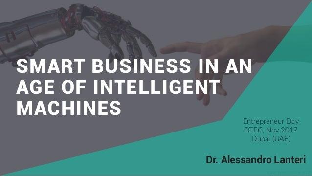 source: thenextweb.com (2017) SMART BUSINESS IN AN AGE OF INTELLIGENT MACHINES Dr. Alessandro Lanteri Entrepreneur Day ...