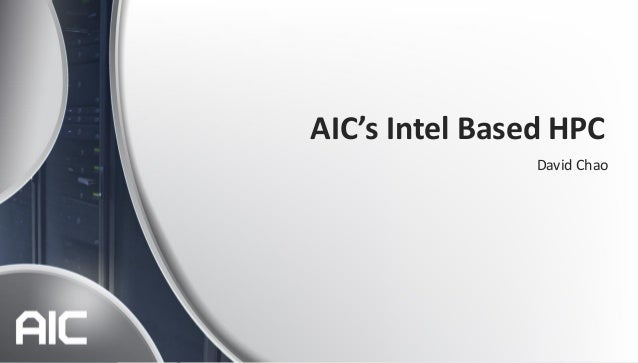 Copyright © 2013 AIC Inc. All rights reserved.AIC's Intel Based HPCDavid Chao