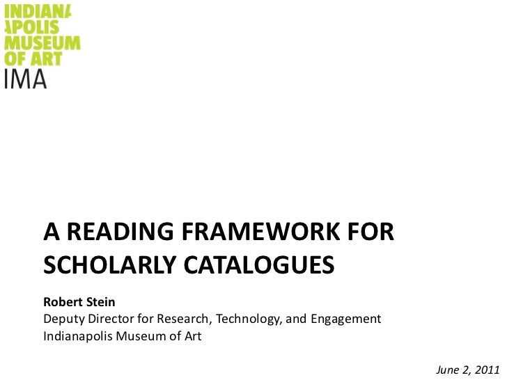 A Reading framework for scholarly catalogues<br />Robert SteinDeputy Director for Research, Technology, and EngagementIndi...