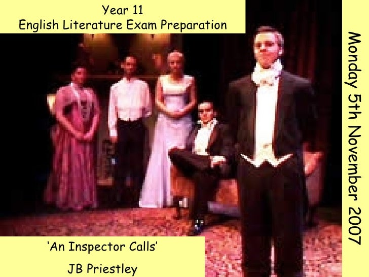 ' An Inspector Calls' JB Priestley Year 11 English Literature Exam Preparation Monday 5th November 2007