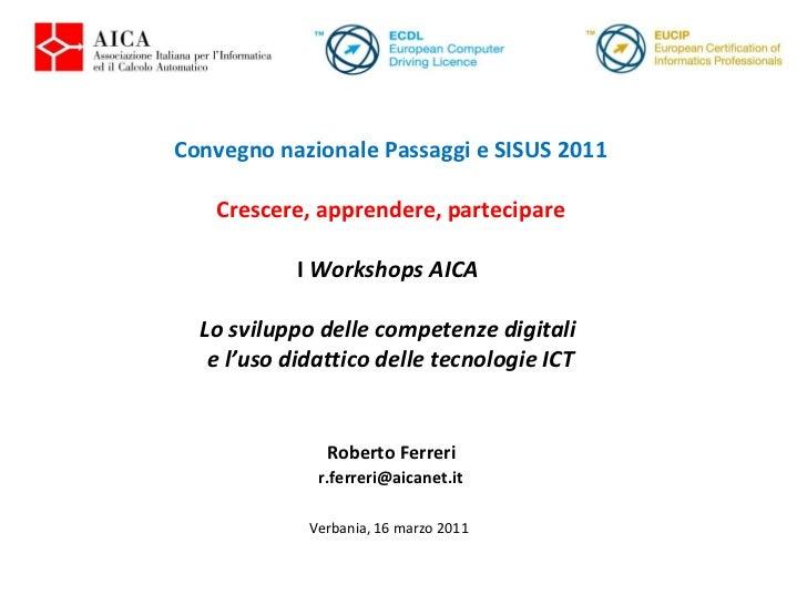 Convegno nazionale Passaggi e SISUS 2011  Crescere, apprendere, partecipare  I   Workshops AICA  Lo sviluppo delle compe...