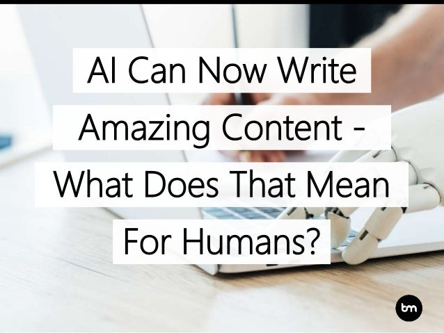AI Can Now Write Amazing Content - What Does That Mean For Humans?