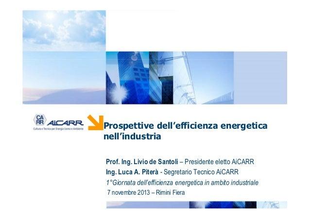 PUNTO ENERGIA  Prospettive dell'efficienza energetica nell'industria Prof. Ing. Livio de Santoli – Presidente eletto AiCAR...