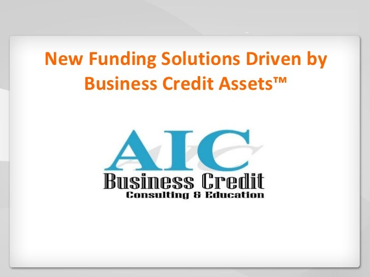 New Funding Solutions Driven by Business Credit Assets™