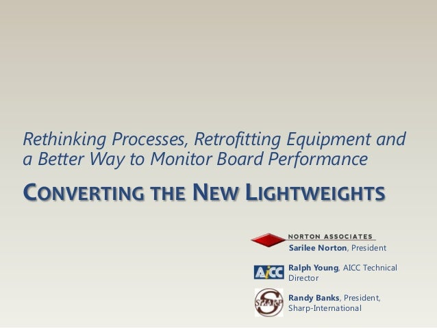 Rethinking Processes, Retrofitting Equipment anda Better Way to Monitor Board PerformanceCONVERTING THE NEW LIGHTWEIGHTS  ...