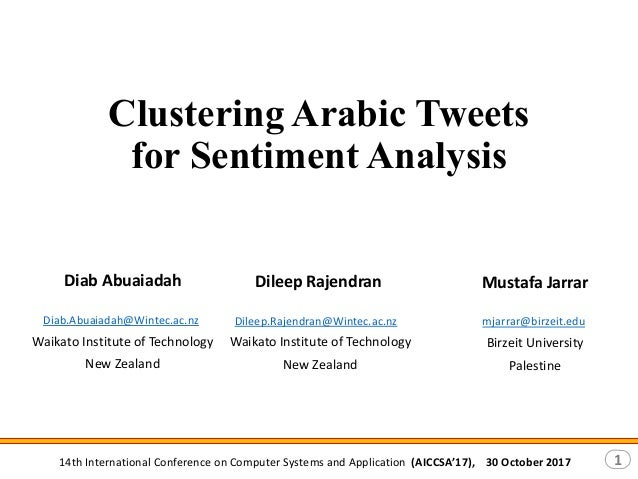 14th International Conference on Computer Systems and Application (AICCSA'17), 30 October 2017 1 Clustering Arabic Tweets ...