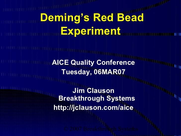 Deming's Red Bead   Experiment AICE Quality Conference    Tuesday, 06MAR07         Jim Clauson   Breakthrough Systems  htt...