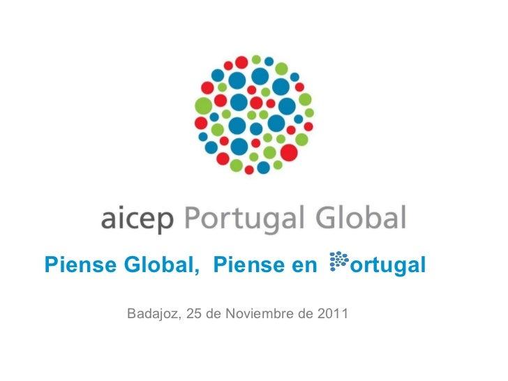 Badajoz, 25 de Noviembre de 2011 <ul><ul><ul><li>Piense Global,  Piense en  ortugal </li></ul></ul></ul>