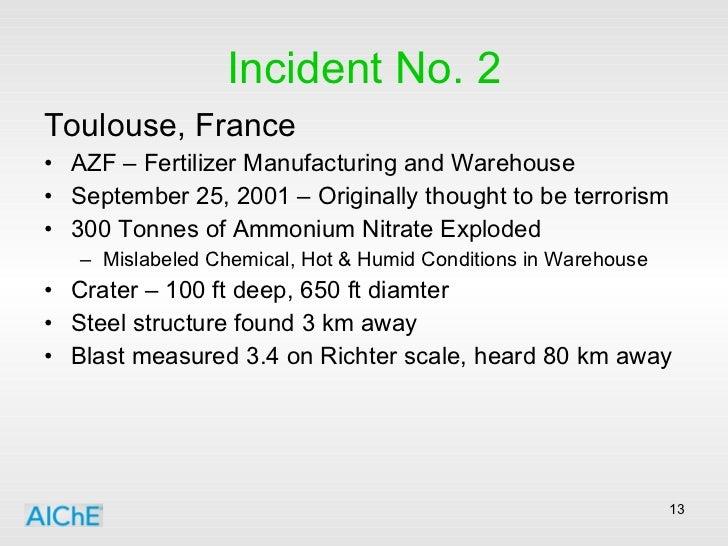 Incident No. 2 <ul><li>Toulouse, France </li></ul><ul><li>AZF – Fertilizer Manufacturing and Warehouse </li></ul><ul><li>S...