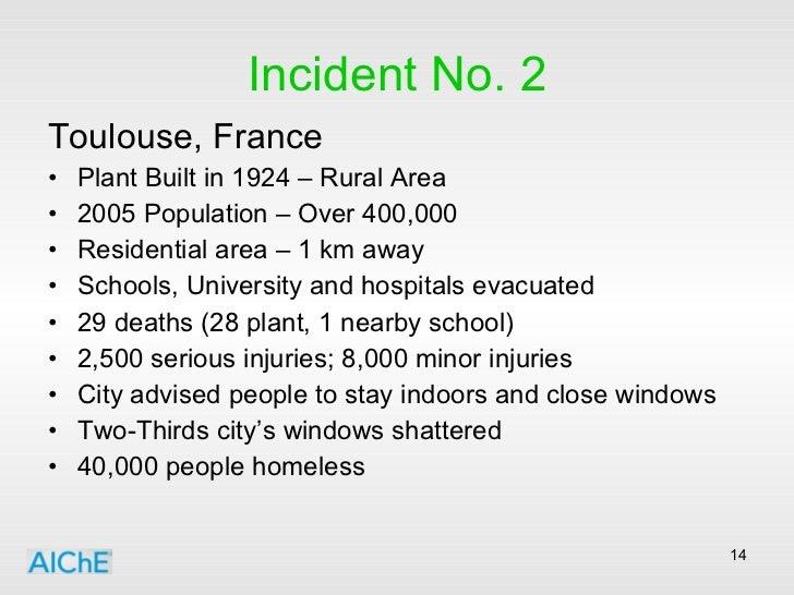 Incident No. 2 <ul><li>Toulouse, France </li></ul><ul><li>Plant Built in 1924 – Rural Area </li></ul><ul><li>2005 Populati...