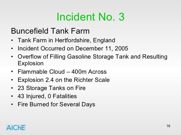 Incident No. 3 <ul><li>Buncefield Tank Farm </li></ul><ul><li>Tank Farm in Hertfordshire, England </li></ul><ul><li>Incide...