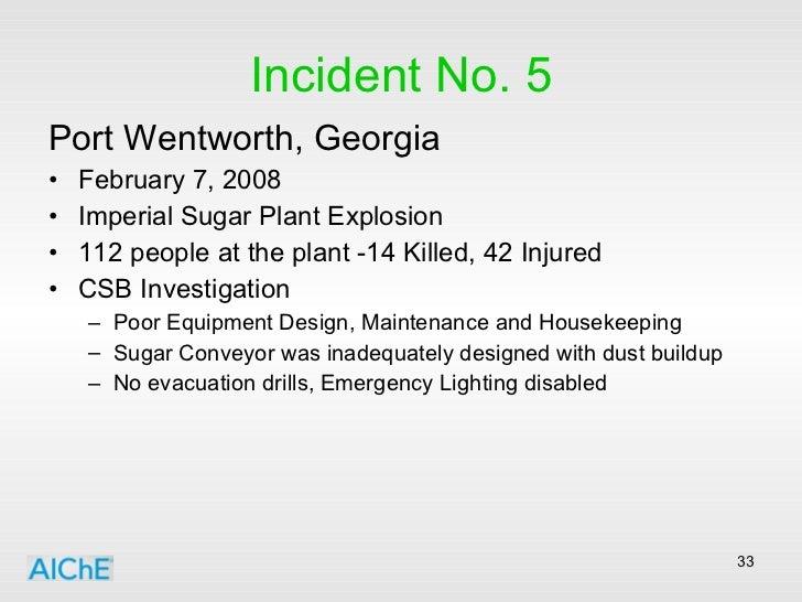 Incident No. 5 <ul><li>Port Wentworth, Georgia </li></ul><ul><li>February 7, 2008 </li></ul><ul><li>Imperial Sugar Plant E...