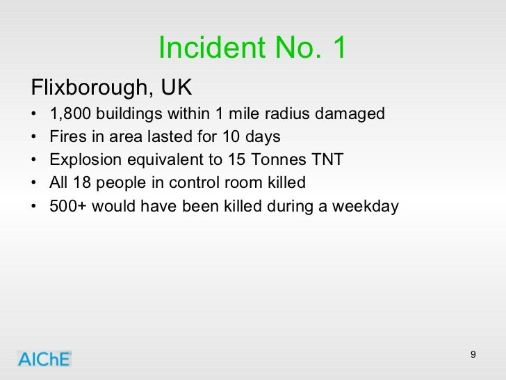 Incident No. 1 <ul><li>Flixborough, UK </li></ul><ul><li>1,800 buildings within 1 mile radius damaged </li></ul><ul><li>Fi...