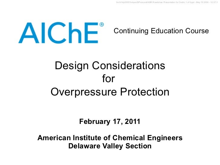 February 17, 2011 American Institute of Chemical Engineers Delaware Valley Section Design Considerations for  Overpressure...