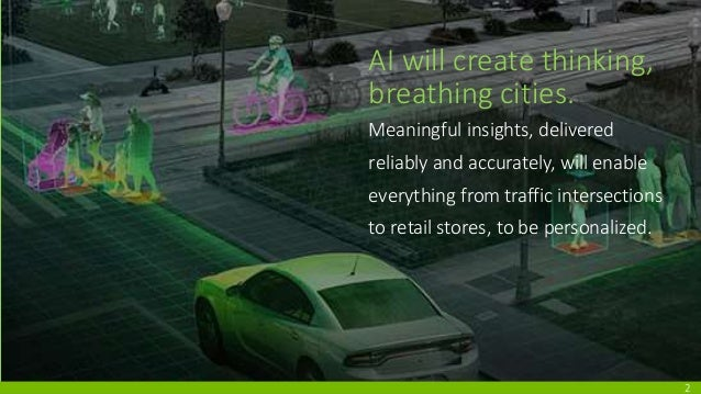 AI will create thinking, breathing cities. Meaningful insights, delivered reliably and accurately, will enable everything ...