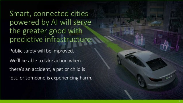 Smart, connected cities powered by AI will serve the greater good with predictive infrastructure. Public safety will be im...