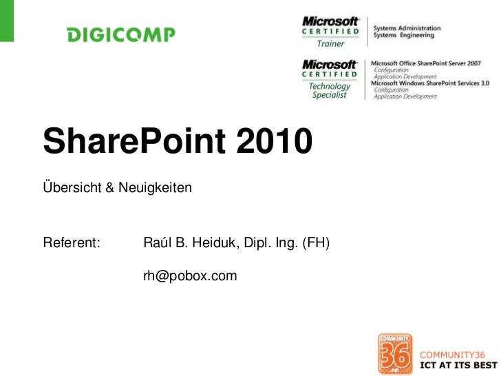 SharePoint 2010 Übersicht & Neuigkeiten   Referent:      Raúl B. Heiduk, Dipl. Ing. (FH)                 rh@pobox.com