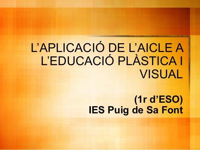 L'APLICACIÓ DE L'AICLE A L'EDUCACIÓ PLÀSTICA I VISUAL (1r d'ESO) IES Puig de Sa Font