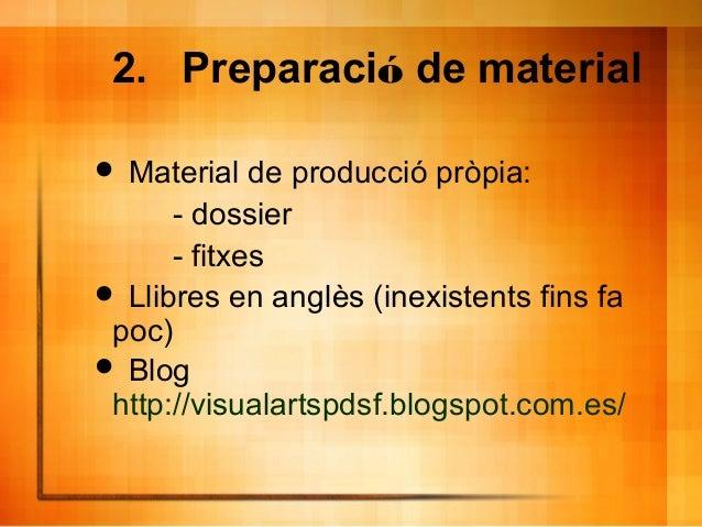 2. Preparació de material  Material de producció pròpia: - dossier - fitxes  Llibres en anglès (inexistents fins fa poc)...