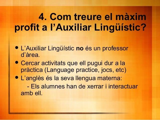 4. Com treure el màxim profit a l'Auxiliar Lingüístic?  L'Auxiliar Lingüístic no és un professor d'àrea.  Cercar activit...
