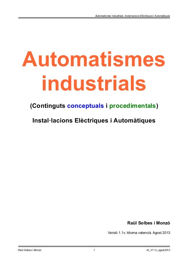 Automatismes Industrials. Instal·lacions Elèctriques i Automàtiques Automatismes industrials (Continguts conceptuals i pro...