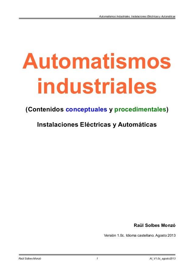 Automatismos Industriales. Instalaciones Eléctricas y Automáticas Automatismos industriales (Contenidos conceptuales y pro...