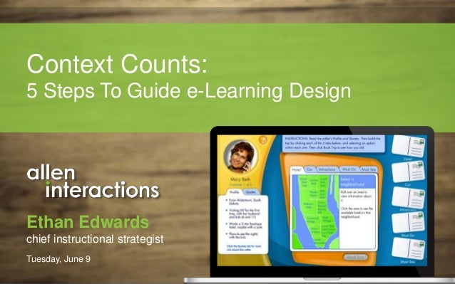 Ethan Edwards chief instructional strategist Tuesday, June 9 Context Counts: 5 Steps To Guide e-Learning Design