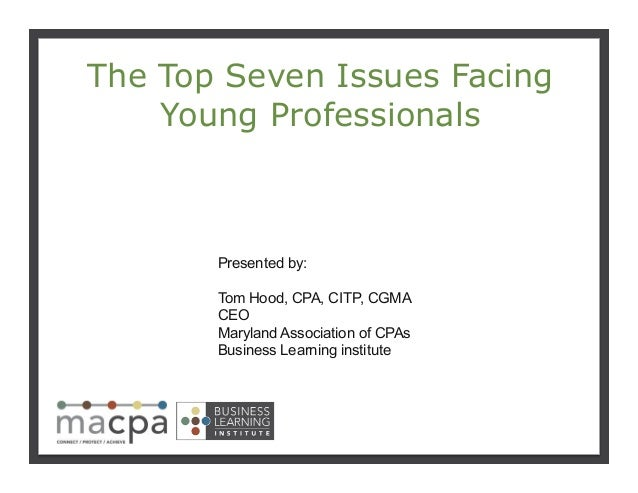 111 The Top Seven Issues Facing Young Professionals Presented by: Tom Hood, CPA, CITP, CGMA CEO Maryland Association of CP...